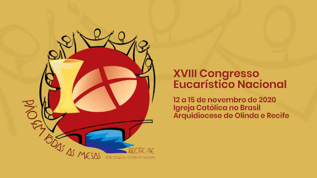 O XVIII Congresso Eucarístico Nacional, a ser realizado em Recife, foi adiado para novembro de 2021.